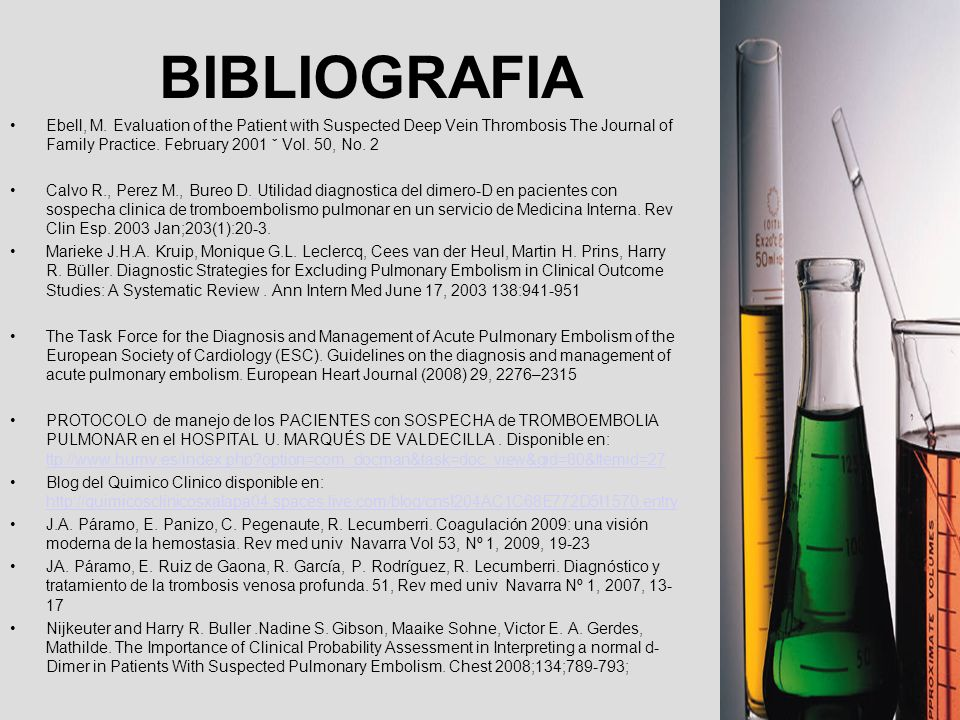 BIBLIOGRAFIA Ebell, M. Evaluation of the Patient with Suspected Deep Vein Thrombosis The Journal of Family Practice. February 2001 ˇ Vol. 50, No. 2.