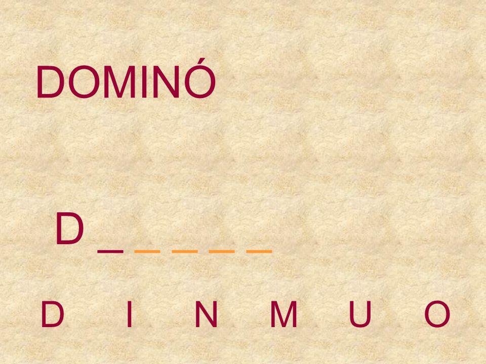 DOMINÓ D _ _ _ _ _ D I N M U O