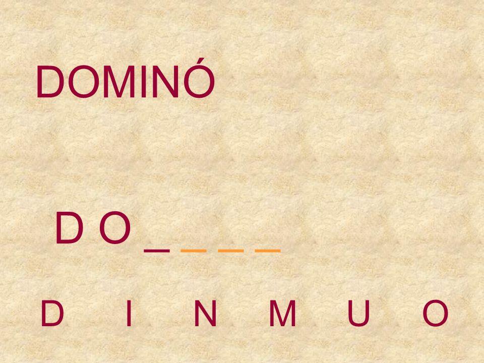 DOMINÓ D O _ _ _ _ D I N M U O