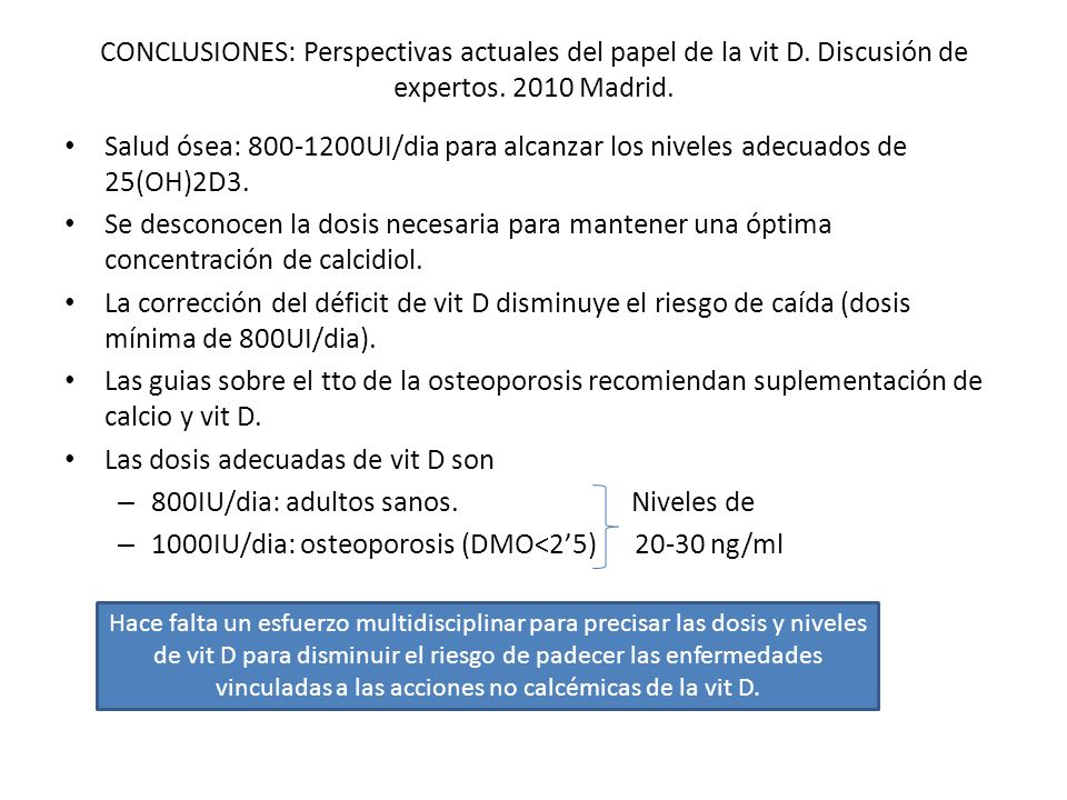 Las dosis adecuadas de vit D son 800IU/dia: adultos sanos. Niveles de