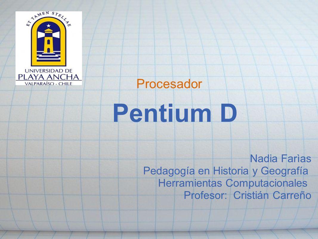 Pentium D Procesador Nadia Farìas Pedagogía en Historia y Geografía