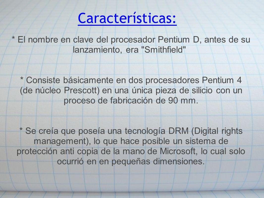 Características: * El nombre en clave del procesador Pentium D, antes de su lanzamiento, era Smithfield