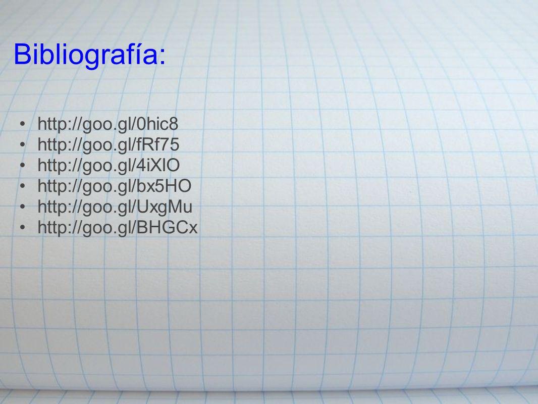Bibliografía: http://goo.gl/0hic8 http://goo.gl/fRf75