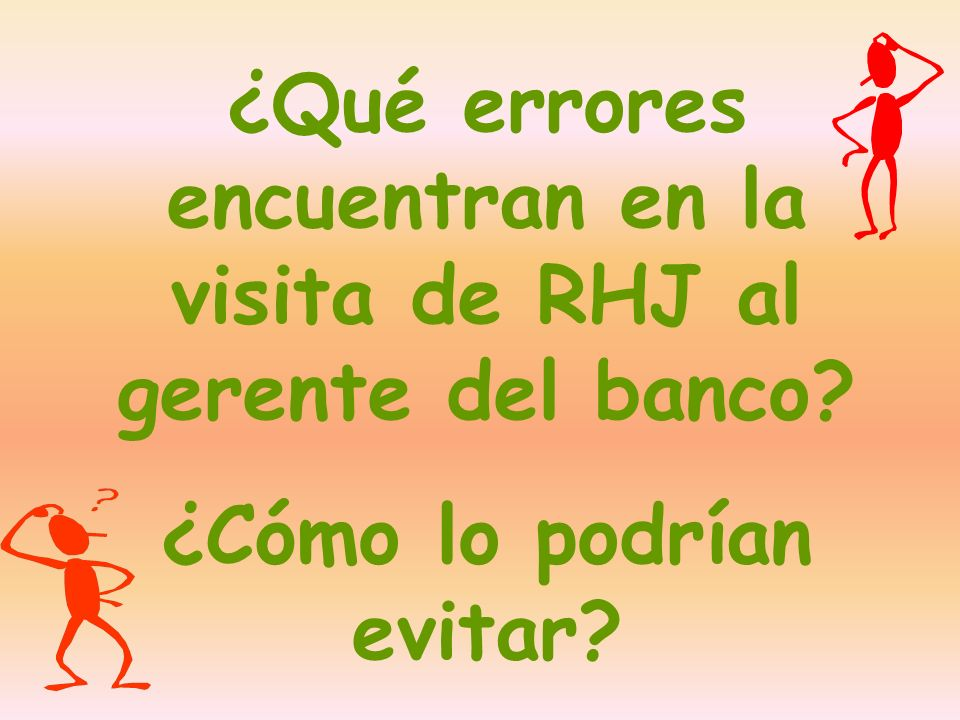 ¿Qué errores encuentran en la visita de RHJ al gerente del banco