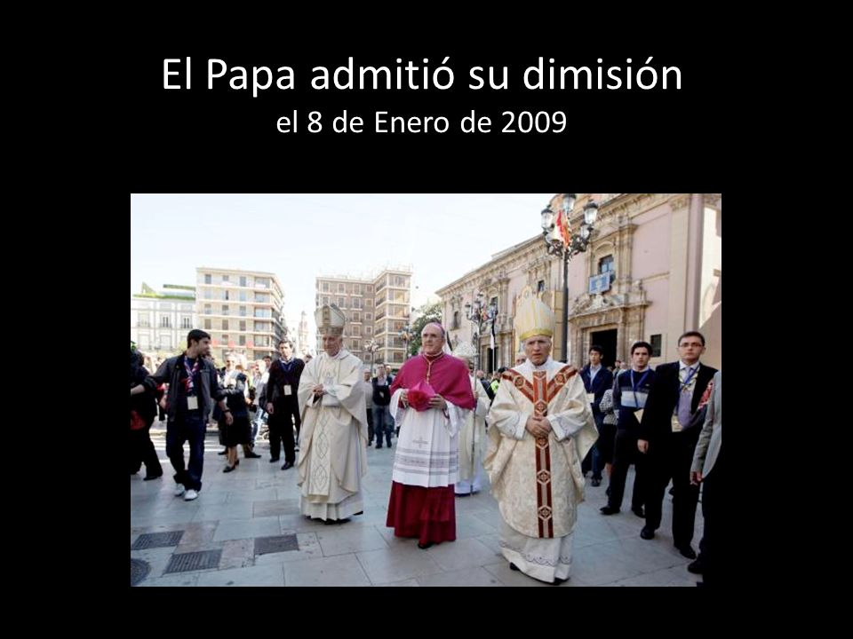 El Papa admitió su dimisión el 8 de Enero de 2009