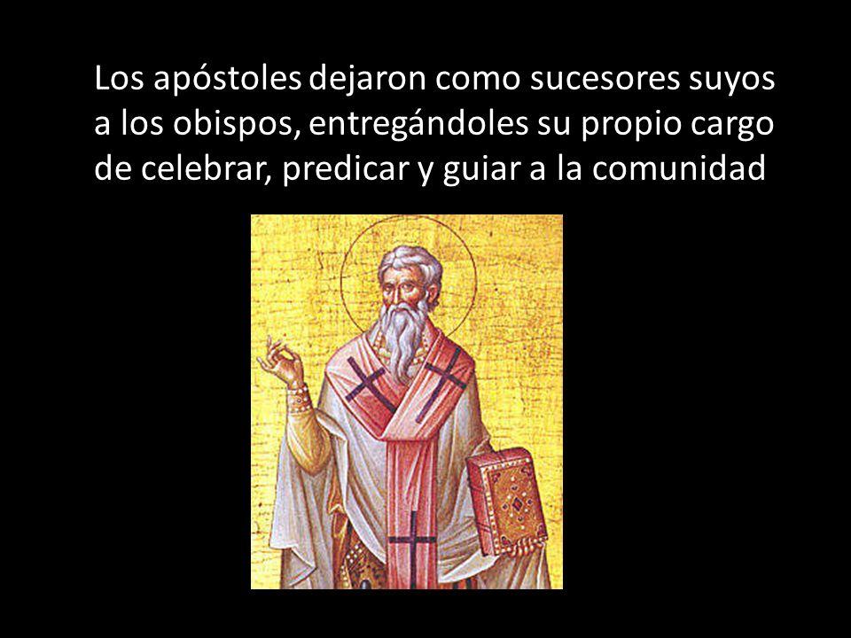 Los apóstoles dejaron como sucesores suyos a los obispos, entregándoles su propio cargo de celebrar, predicar y guiar a la comunidad