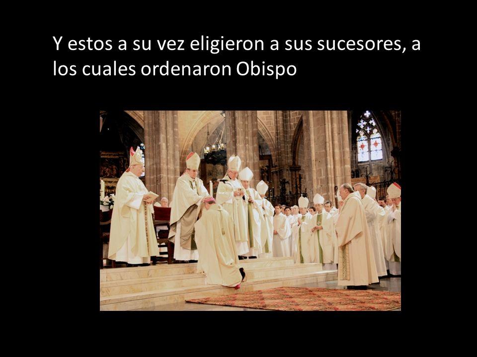 Y estos a su vez eligieron a sus sucesores, a los cuales ordenaron Obispo