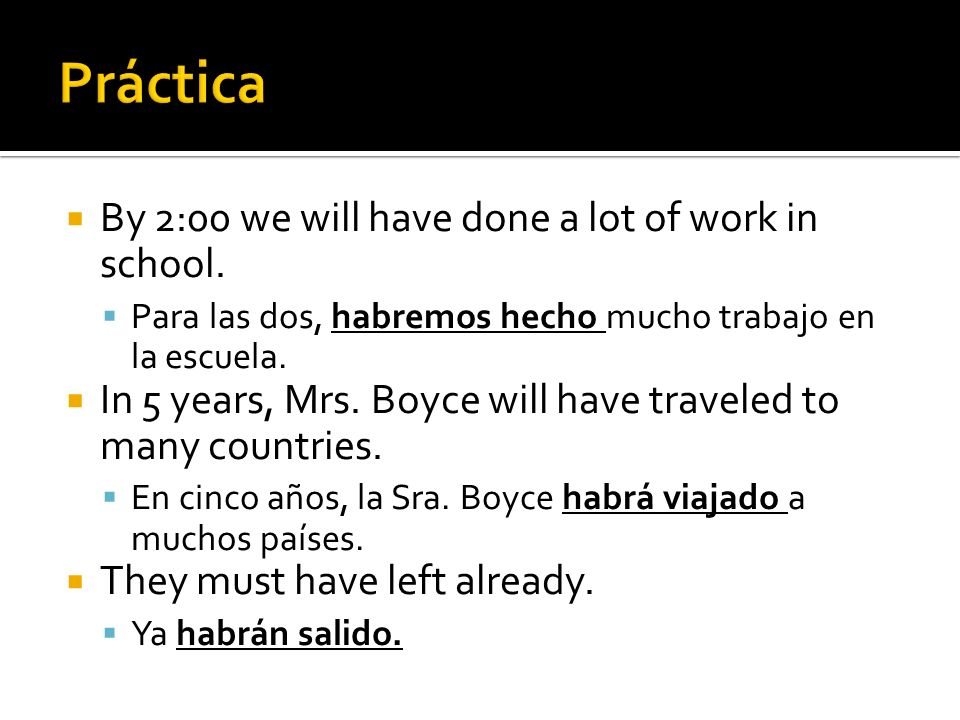 Práctica By 2:00 we will have done a lot of work in school.