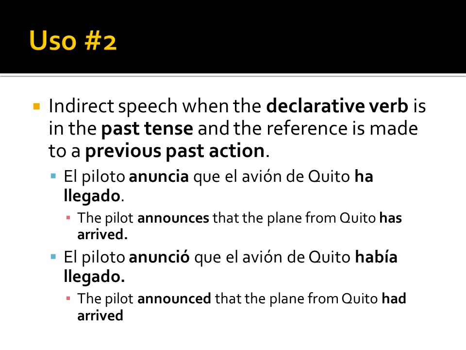 Uso #2Indirect speech when the declarative verb is in the past tense and the reference is made to a previous past action.