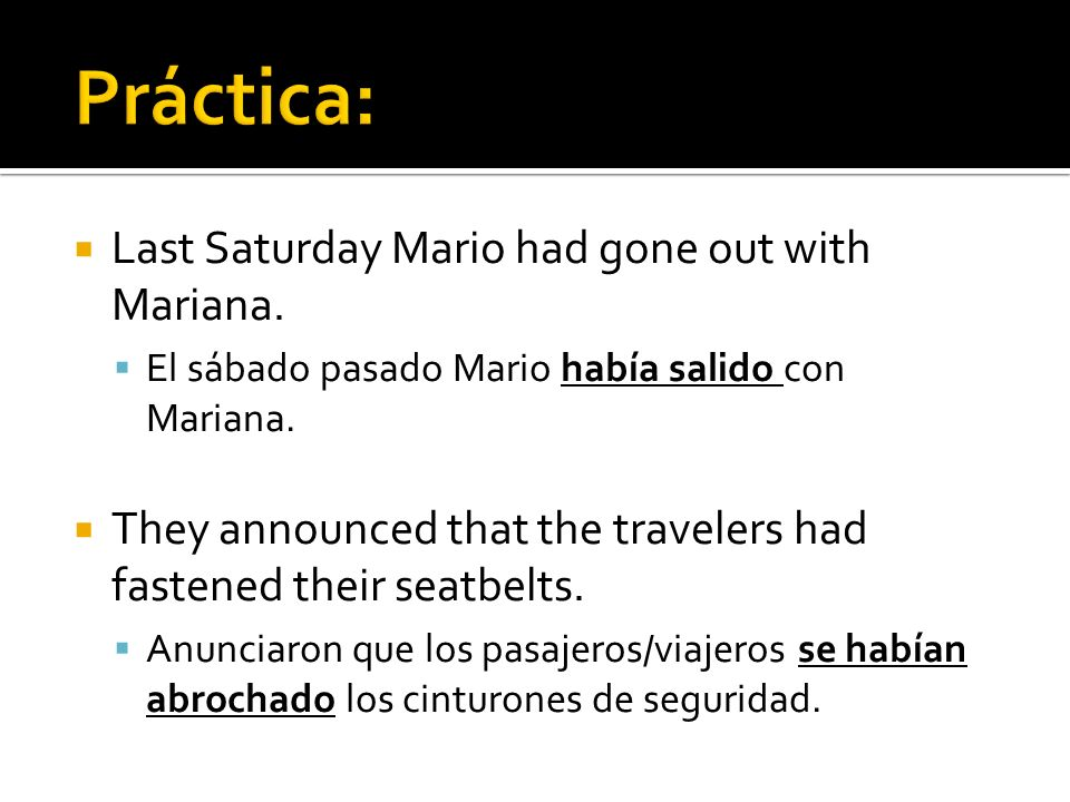 Práctica: Last Saturday Mario had gone out with Mariana.