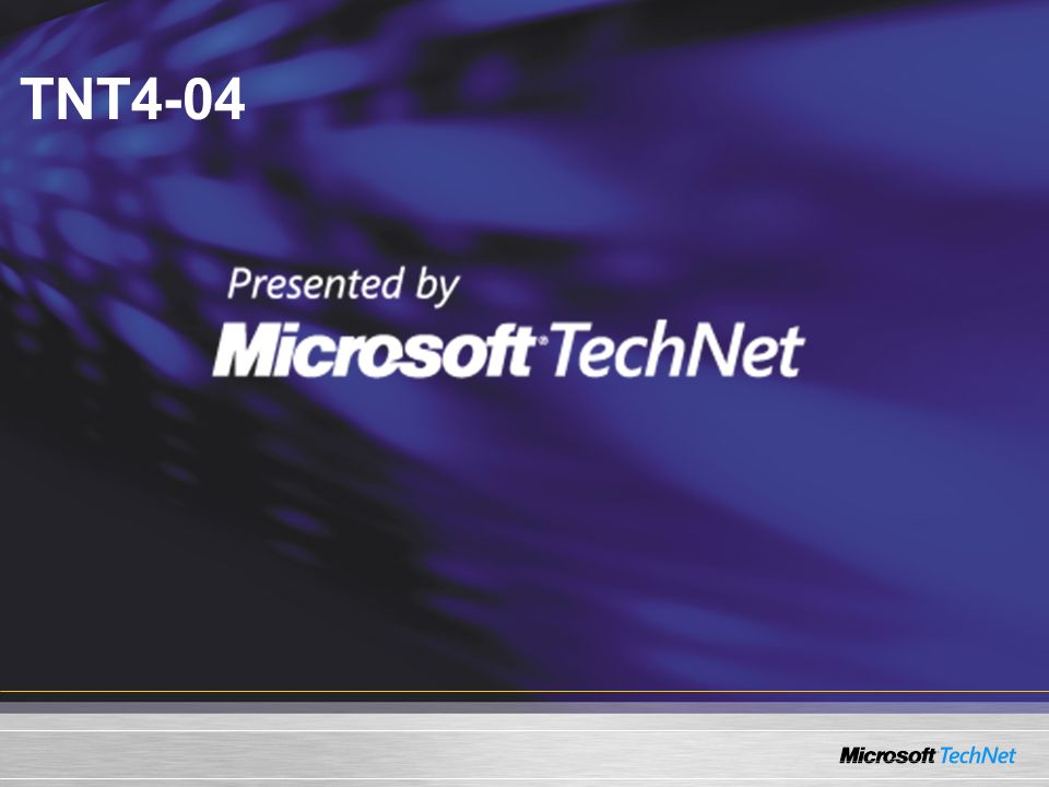 TNT4-04 KEY MESSAGE: Entry Slide SLIDE BUILDS: 0 SLIDE SCRIPT: