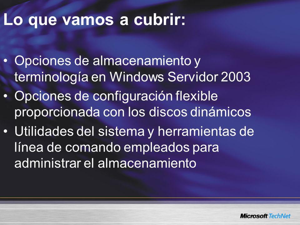 Lo que vamos a cubrir: Opciones de almacenamiento y terminología en Windows Servidor 2003.