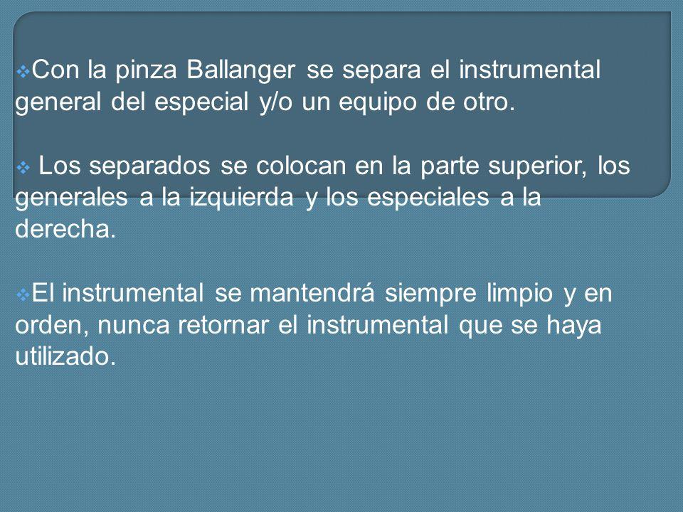 Con la pinza Ballanger se separa el instrumental general del especial y/o un equipo de otro.