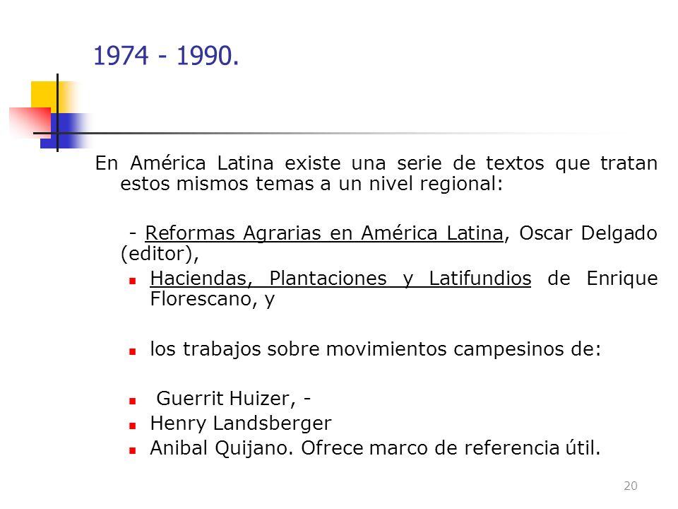 1974 - 1990. En América Latina existe una serie de textos que tratan estos mismos temas a un nivel regional: