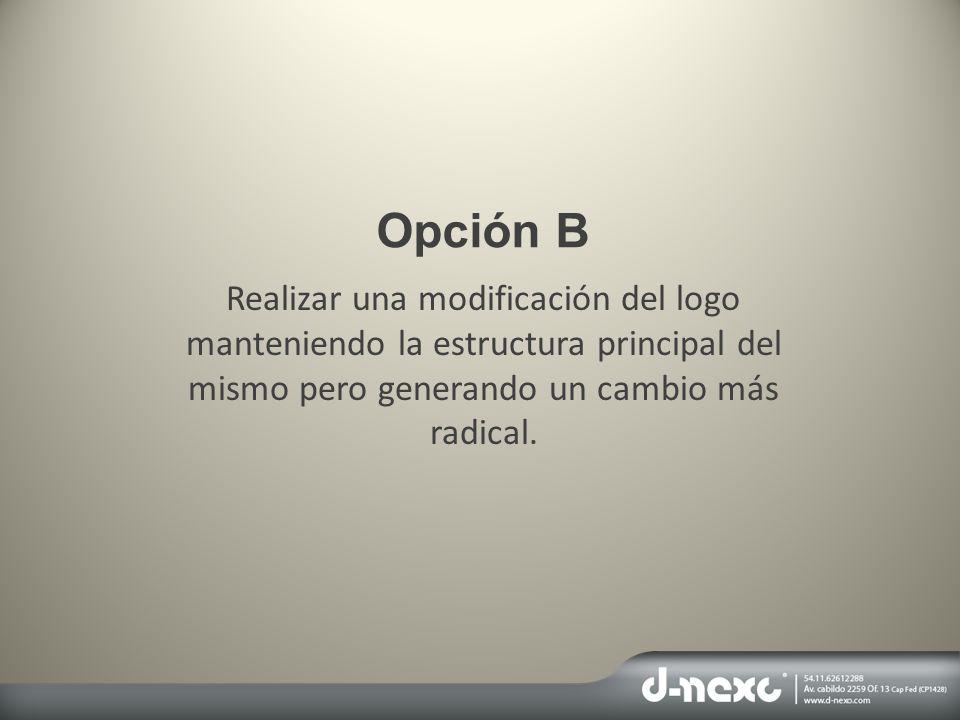 Opción B Realizar una modificación del logo manteniendo la estructura principal del mismo pero generando un cambio más radical.