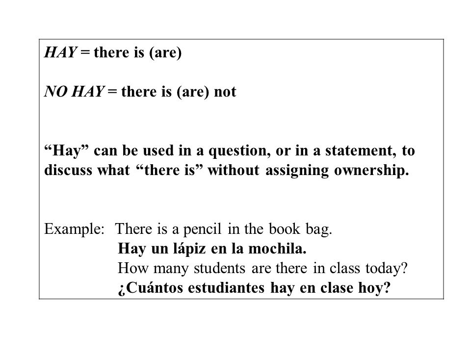 HAY = there is (are)NO HAY = there is (are) not.
