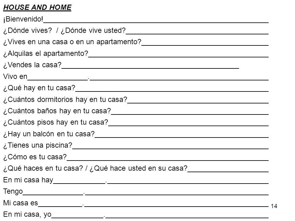 HOUSE AND HOME ¡Bienvenido! ¿Dónde vives / ¿Dónde vive usted ¿Vives en una casa o en un apartamento
