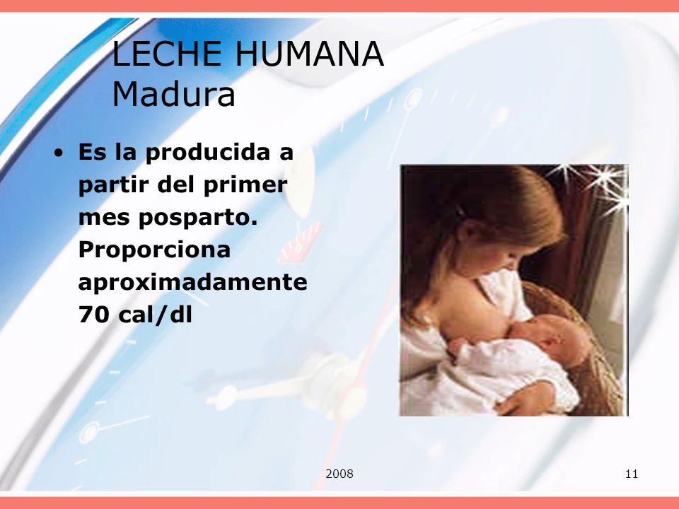 LECHE HUMANA Madura Es la producida a partir del primer mes posparto. Proporciona aproximadamente 70 cal/dl.