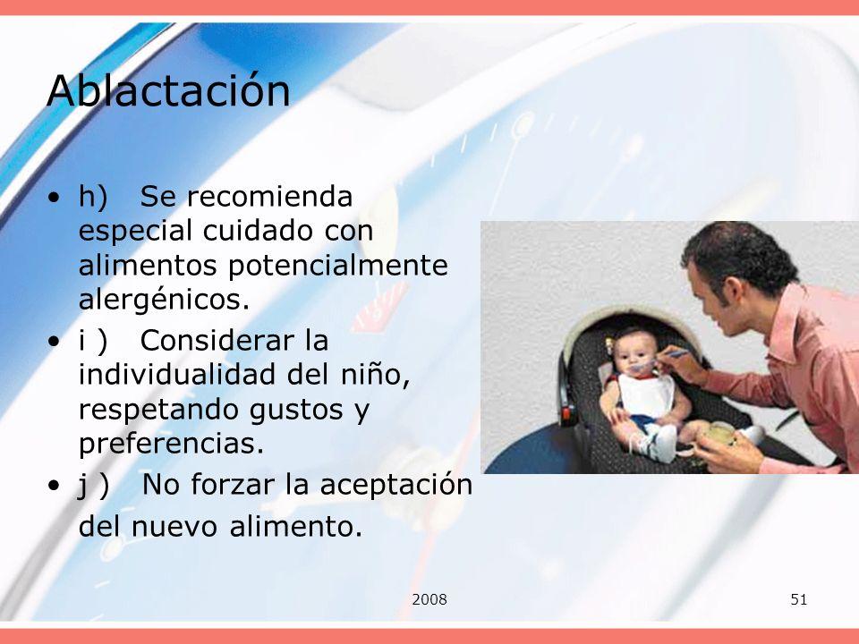 Ablactación h) Se recomienda especial cuidado con alimentos potencialmente alergénicos.