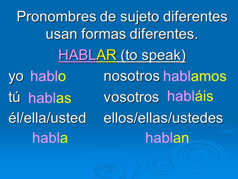 Pronombres de sujeto diferentes usan formas diferentes.