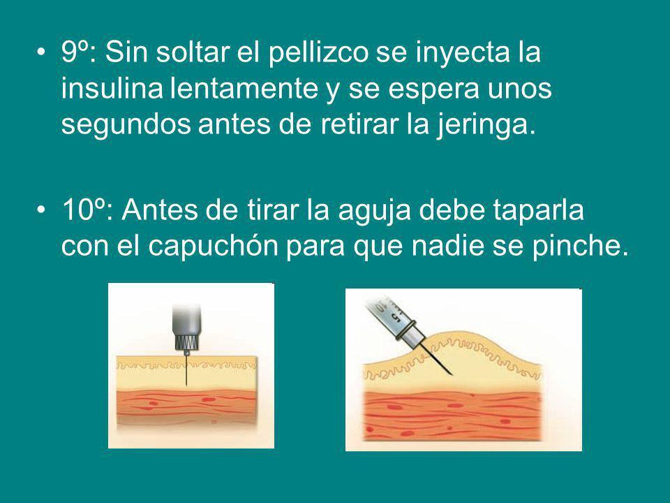 9º: Sin soltar el pellizco se inyecta la insulina lentamente y se espera unos segundos antes de retirar la jeringa.