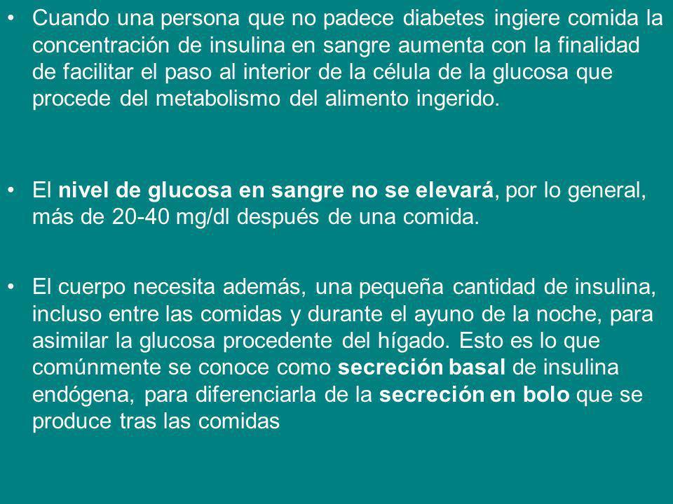 Cuando una persona que no padece diabetes ingiere comida la concentración de insulina en sangre aumenta con la finalidad de facilitar el paso al interior de la célula de la glucosa que procede del metabolismo del alimento ingerido.