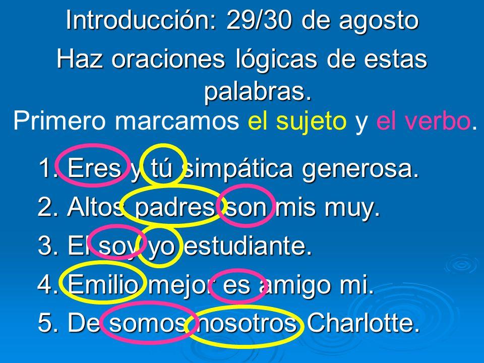 Introducción: 29/30 de agosto Haz oraciones lógicas de estas palabras.