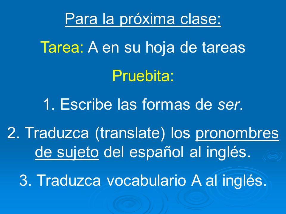 Tarea: A en su hoja de tareas Pruebita: 1. Escribe las formas de ser.