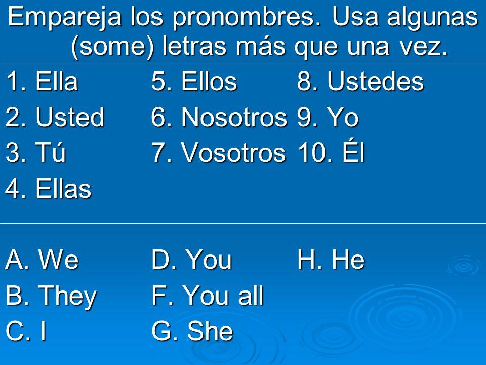 Empareja los pronombres. Usa algunas (some) letras más que una vez.