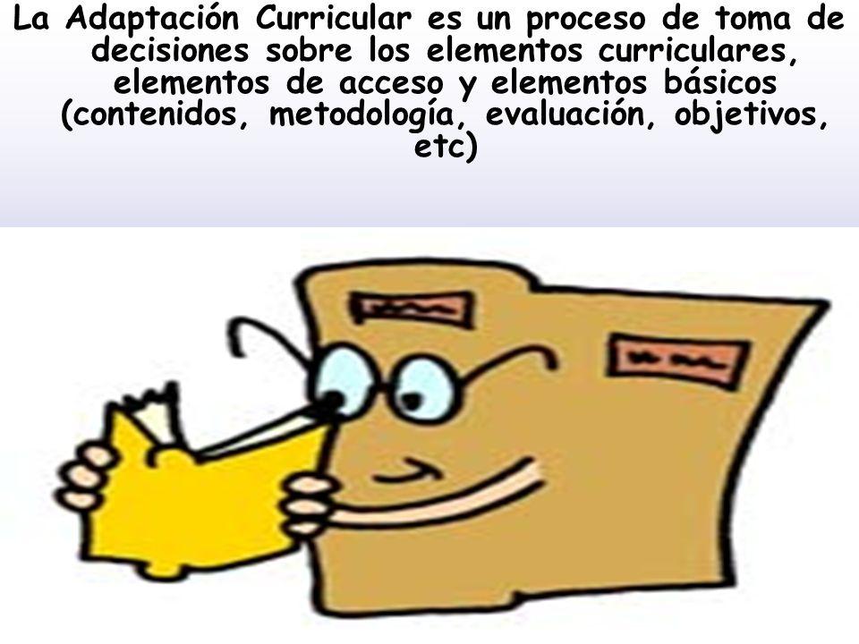 La Adaptación Curricular es un proceso de toma de decisiones sobre los elementos curriculares, elementos de acceso y elementos básicos (contenidos, metodología, evaluación, objetivos, etc)