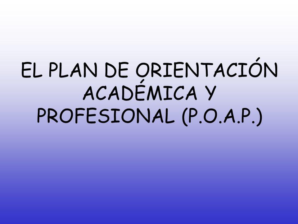 EL PLAN DE ORIENTACIÓN ACADÉMICA Y PROFESIONAL (P.O.A.P.)