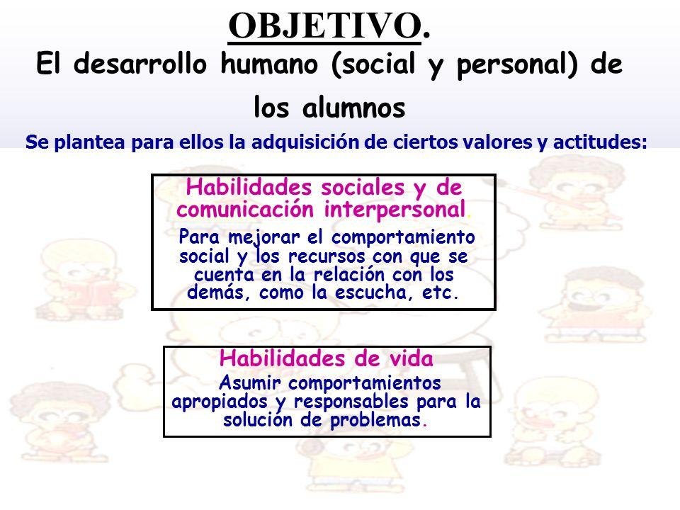OBJETIVO. El desarrollo humano (social y personal) de los alumnos
