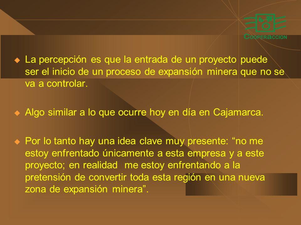 La percepción es que la entrada de un proyecto puede ser el inicio de un proceso de expansión minera que no se va a controlar.