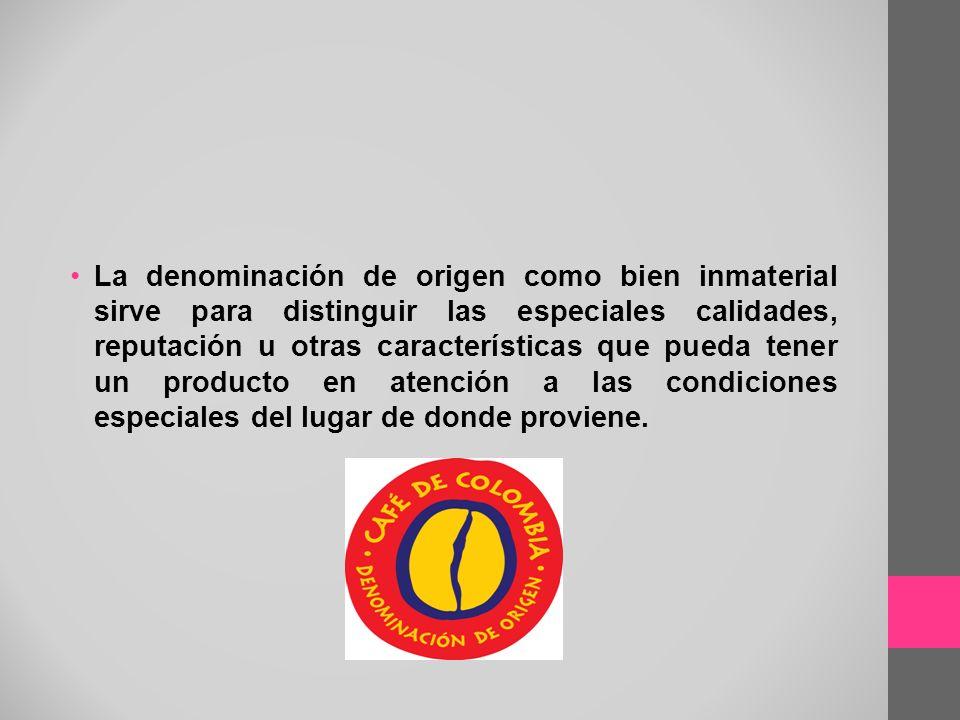 La denominación de origen como bien inmaterial sirve para distinguir las especiales calidades, reputación u otras características que pueda tener un producto en atención a las condiciones especiales del lugar de donde proviene.