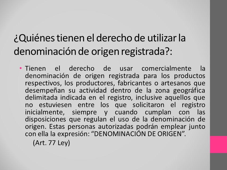 ¿Quiénes tienen el derecho de utilizar la denominación de origen registrada :