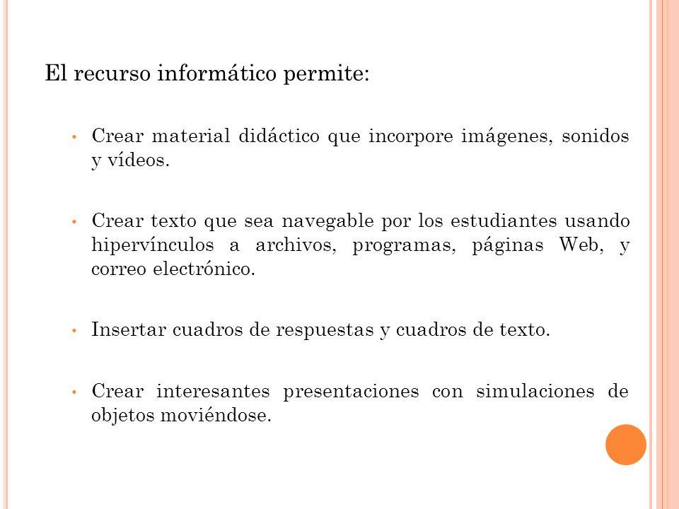 El recurso informático permite:
