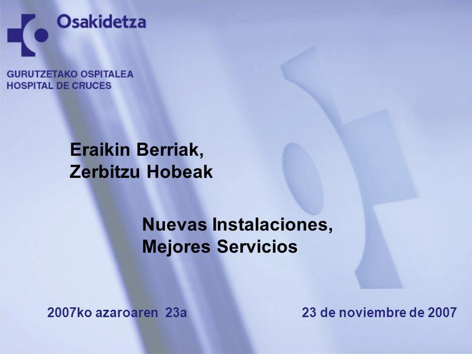 Eraikin Berriak, Zerbitzu Hobeak Nuevas Instalaciones,