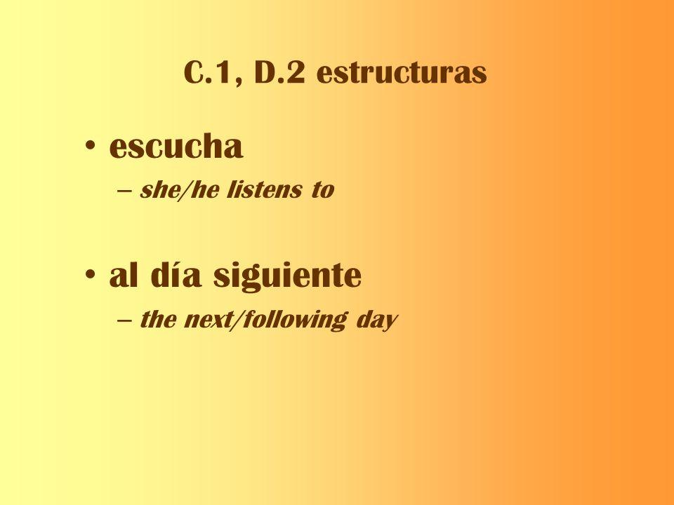 escucha al día siguiente C.1, D.2 estructuras she/he listens to