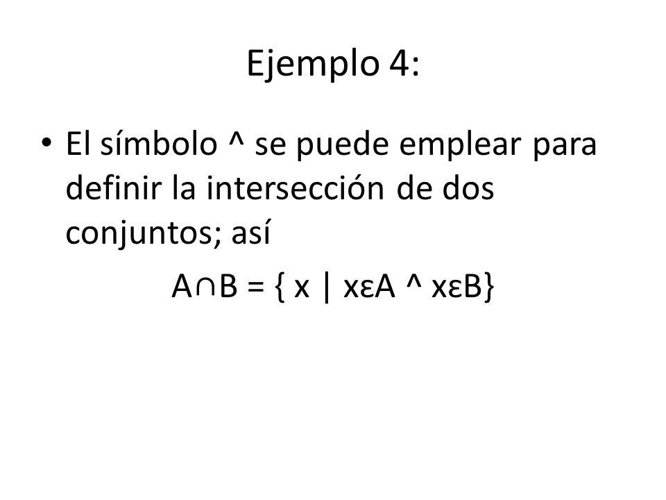 Ejemplo 4: El símbolo ^ se puede emplear para definir la intersección de dos conjuntos; así.