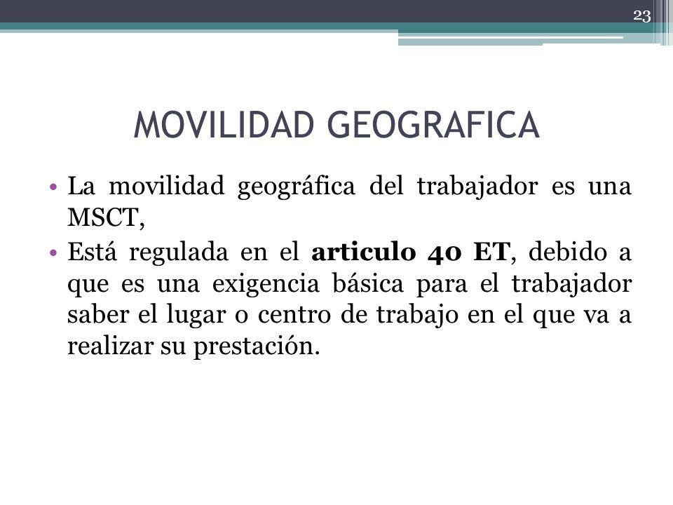 MOVILIDAD GEOGRAFICA La movilidad geográfica del trabajador es una MSCT,
