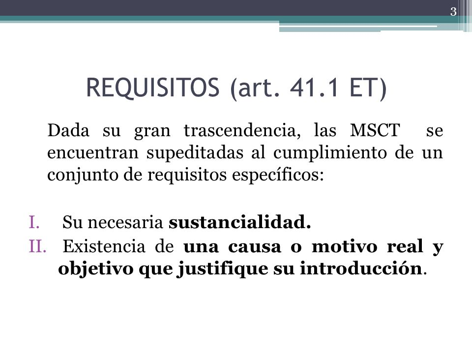 REQUISITOS (art. 41.1 ET) Dada su gran trascendencia, las MSCT se encuentran supeditadas al cumplimiento de un conjunto de requisitos específicos: