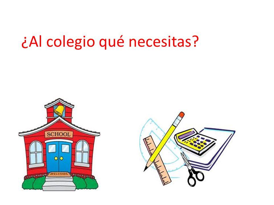 ¿Al colegio qué necesitas