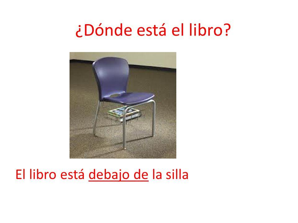 ¿Dónde está el libro El libro está debajo de la silla