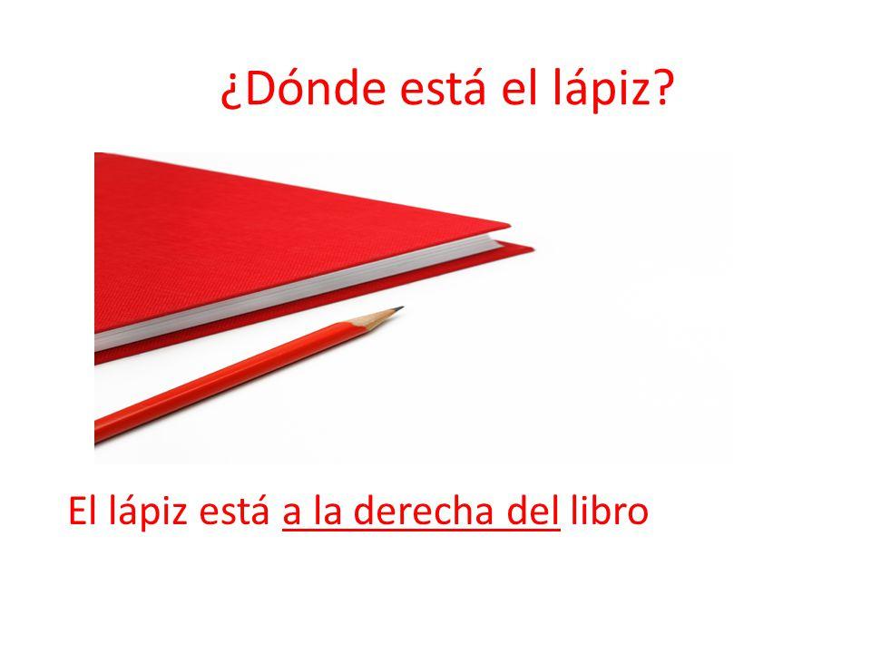 ¿Dónde está el lápiz El lápiz está a la derecha del libro