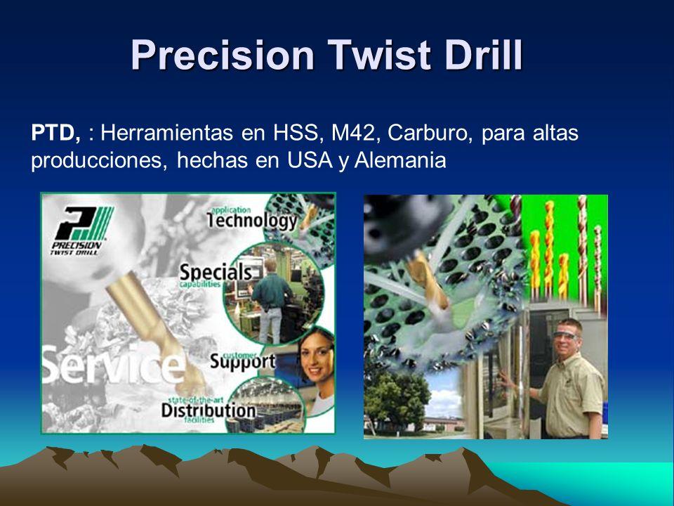 Precision Twist DrillPTD, : Herramientas en HSS, M42, Carburo, para altas producciones, hechas en USA y Alemania.