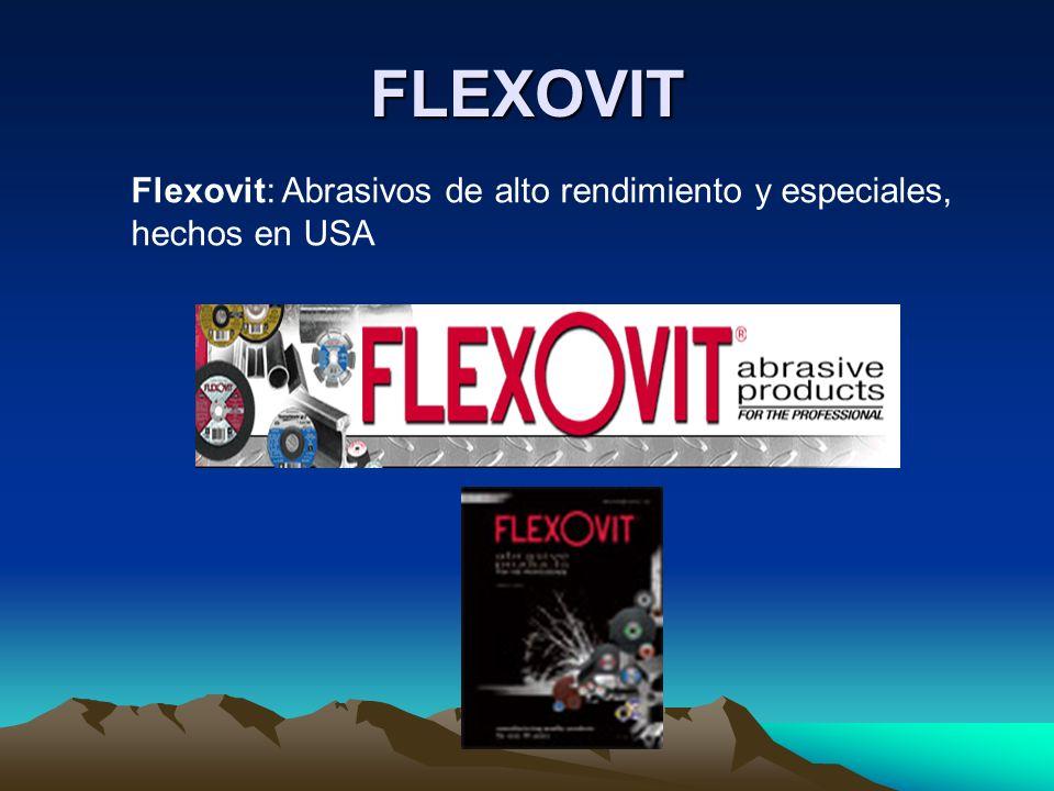 FLEXOVIT Flexovit: Abrasivos de alto rendimiento y especiales, hechos en USA