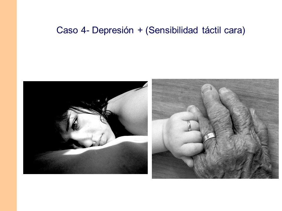 Caso 4- Depresión + (Sensibilidad táctil cara)