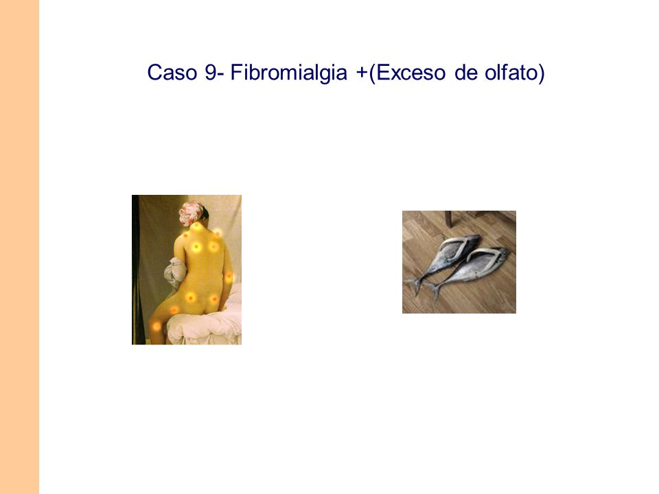 Caso 9- Fibromialgia +(Exceso de olfato)