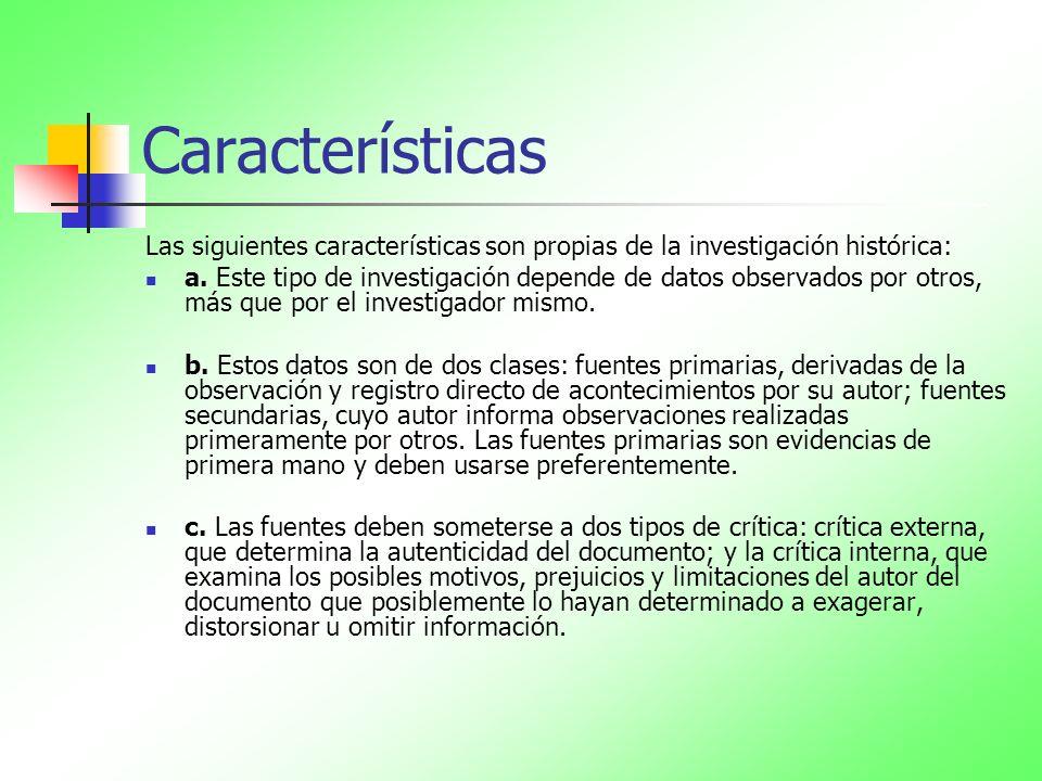 Características Las siguientes características son propias de la investigación histórica: