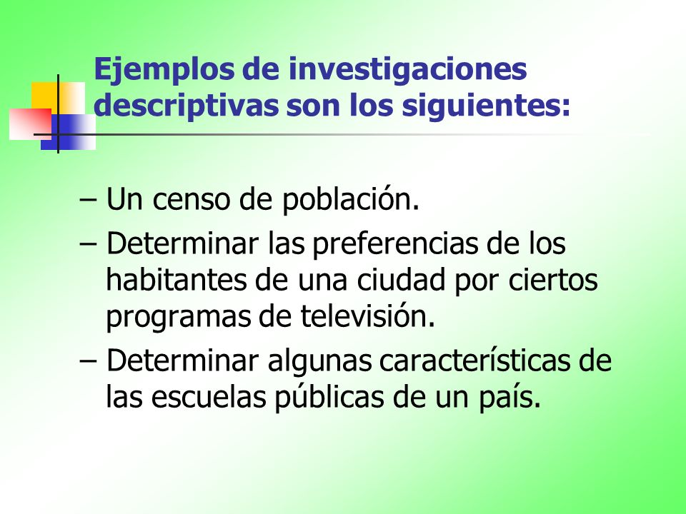 Ejemplos de investigaciones descriptivas son los siguientes: